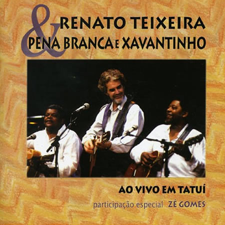 In 1992, Renato Teixeira recorded with Pena Branca and Xavantinho, perhaps Brazil's best loved caipira duo.