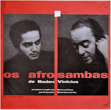 """In 1966, Baden and Vinicius released the tremendously popular, mystical album """"Os Afro-Sambas,"""" which Baden said was inspired by """"afro-brasileiros"""" and stories he would tell Vinicius about Afro-Brazilian gods like Xango and Ossanha."""