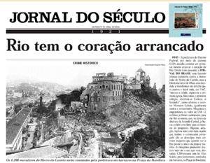 "This headline from March, 1921, about the destruction of Morro do Castelo, reads ""Rio has its heart ripped out.""  Morro do Castelo was a landmark in the city's history, the spot  Mem de Sá had established in 1567 to house the Portuguese who had helped to expel the French from the nascent city."